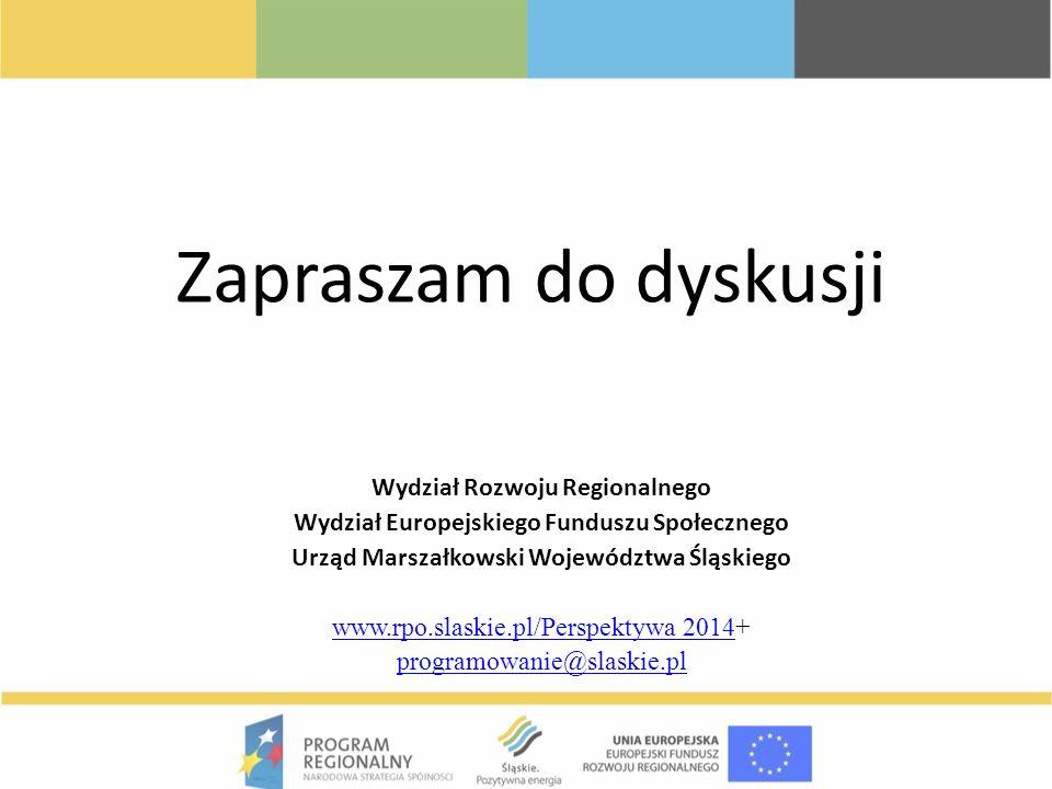 Zapraszam do dyskusji Wydział Rozwoju Regionalnego Wydział Europejskiego Funduszu Społecznego Urząd Marszałkowski Województwa Śląskiego www.rpo.slaski