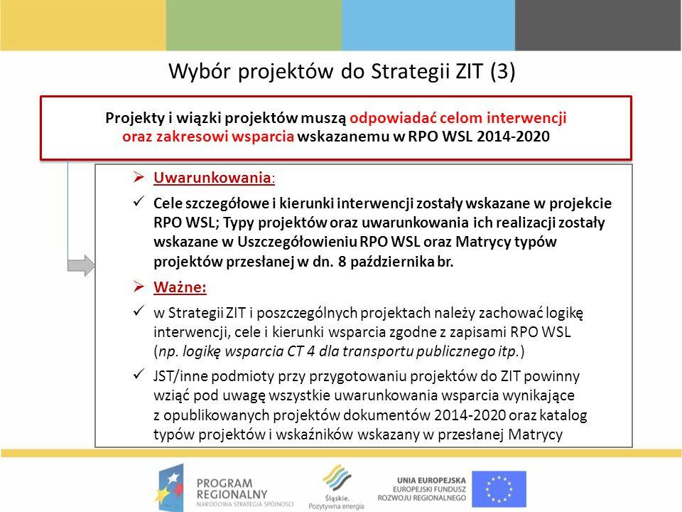 Wybór projektów do Strategii ZIT (3) Projekty i wiązki projektów muszą odpowiadać celom interwencji oraz zakresowi wsparcia wskazanemu w RPO WSL 2014-