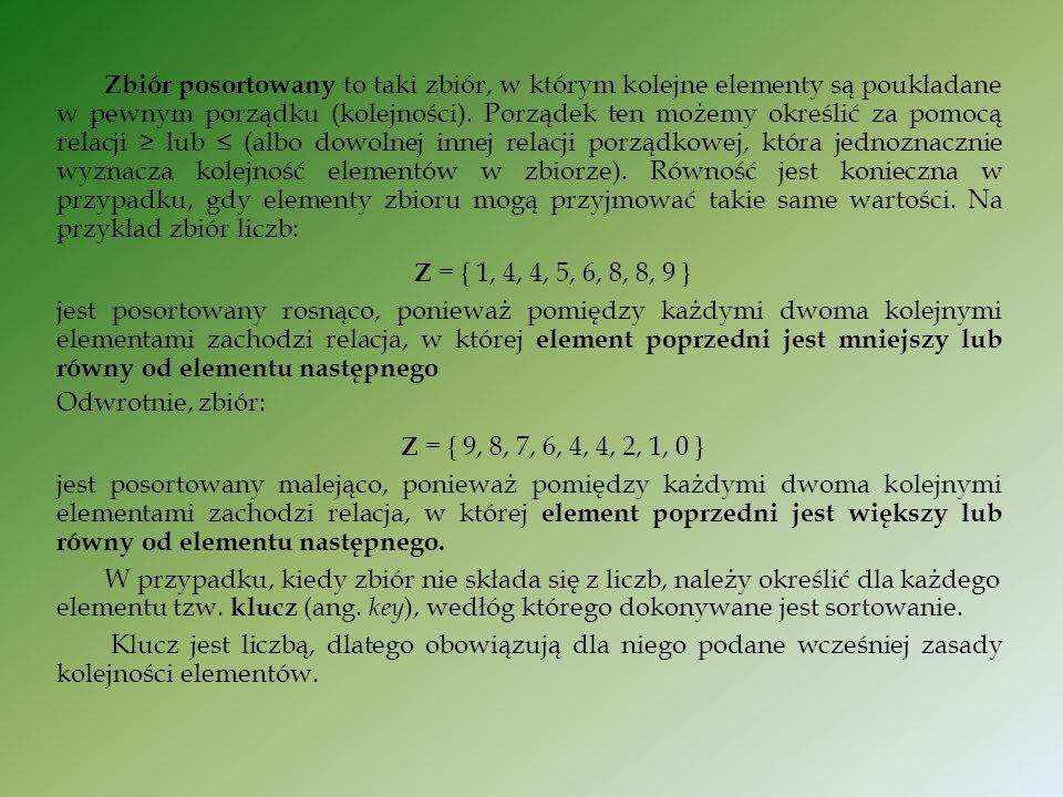 Zbiór posortowany to taki zbiór, w którym kolejne elementy są poukładane w pewnym porządku (kolejności).