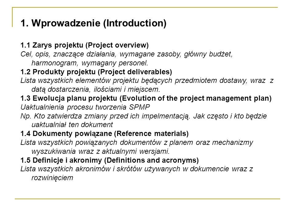 1.Wprowadzenie (Introduction) 1.1 Zarys projektu (Project overview) Cel, opis, znaczące działania, wymagane zasoby, główny budżet, harmonogram, wymaga