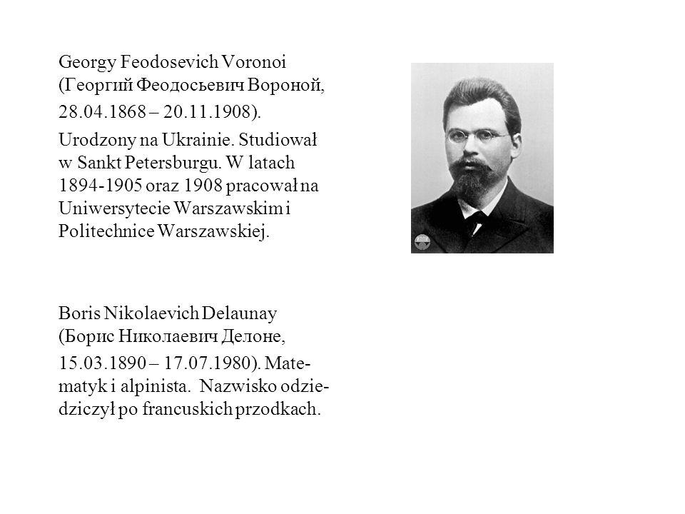 Georgy Feodosevich Voronoi (Георгий Феодосьевич Вороной, 28.04.1868 – 20.11.1908). Urodzony na Ukrainie. Studiował w Sankt Petersburgu. W latach 1894-
