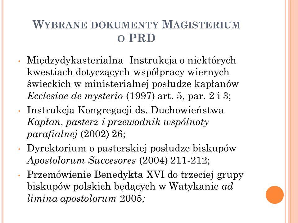 W YBRANE DOKUMENTY M AGISTERIUM O PRD Międzydykasterialna Instrukcja o niektórych kwestiach dotyczących współpracy wiernych świeckich w ministerialnej posłudze kapłanów Ecclesiae de mysterio (1997) art.
