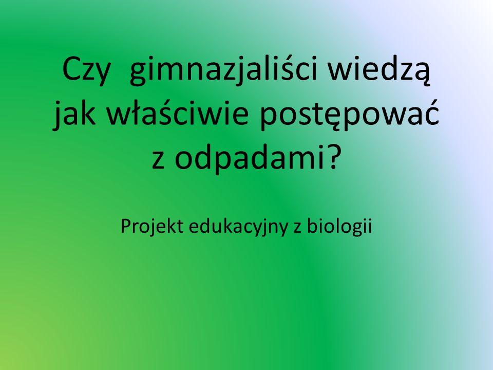Cele projektu - poznanie stanu wiedzy naszych kolegów na temat tematyki odpadowej - zainteresowanie ich problematyką właściwego gospodarowania odpadami - zachęcenie do domowej segregacji odpadów