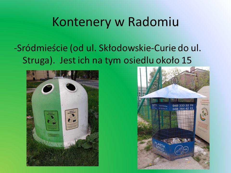 Kontenery w Radomiu -Sródmieście (od ul. Skłodowskie-Curie do ul. Struga). Jest ich na tym osiedlu około 15