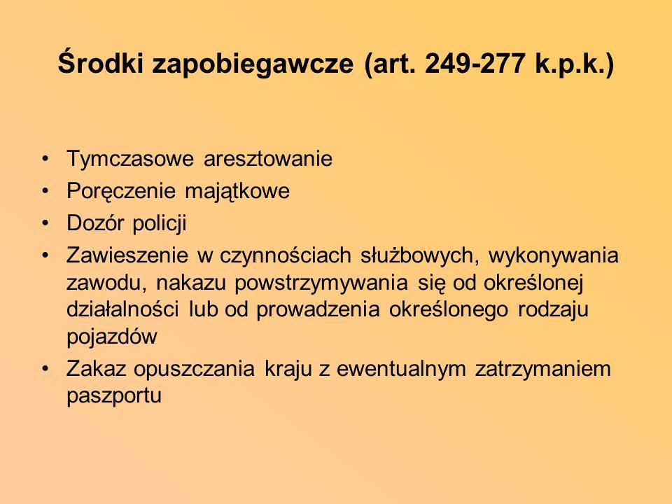 Środki zapobiegawcze (art. 249-277 k.p.k.) Tymczasowe aresztowanie Poręczenie majątkowe Dozór policji Zawieszenie w czynnościach służbowych, wykonywan