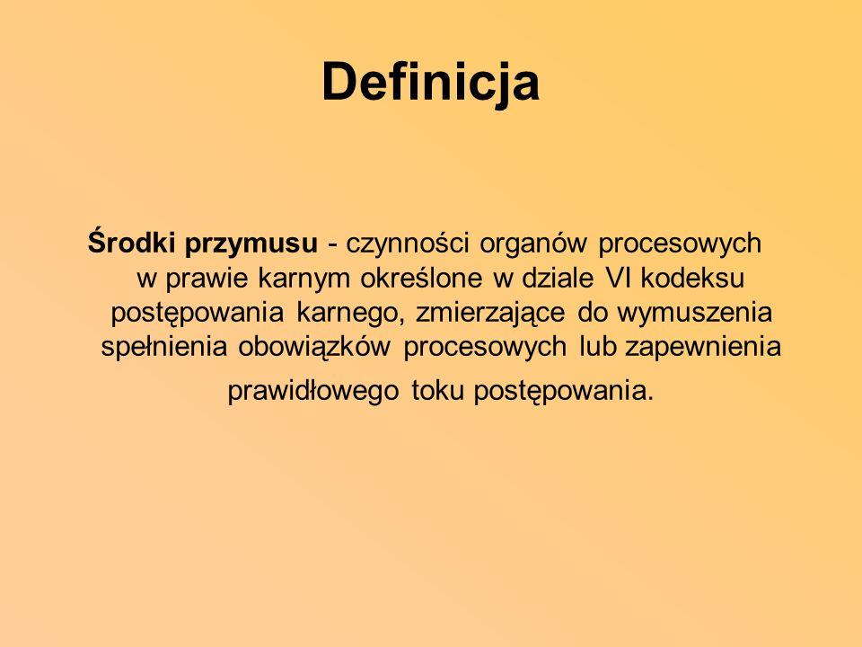 Definicja Środki przymusu - czynności organów procesowych w prawie karnym określone w dziale VI kodeksu postępowania karnego, zmierzające do wymuszeni