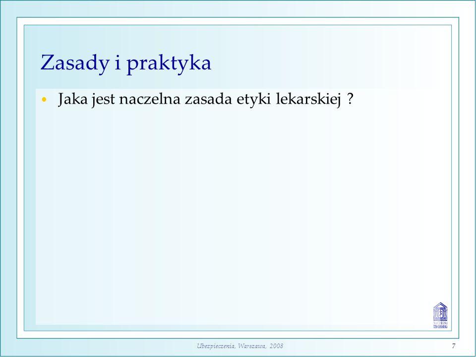 Ubezpieczenia, Warszawa, 20087 Zasady i praktyka Jaka jest naczelna zasada etyki lekarskiej ?