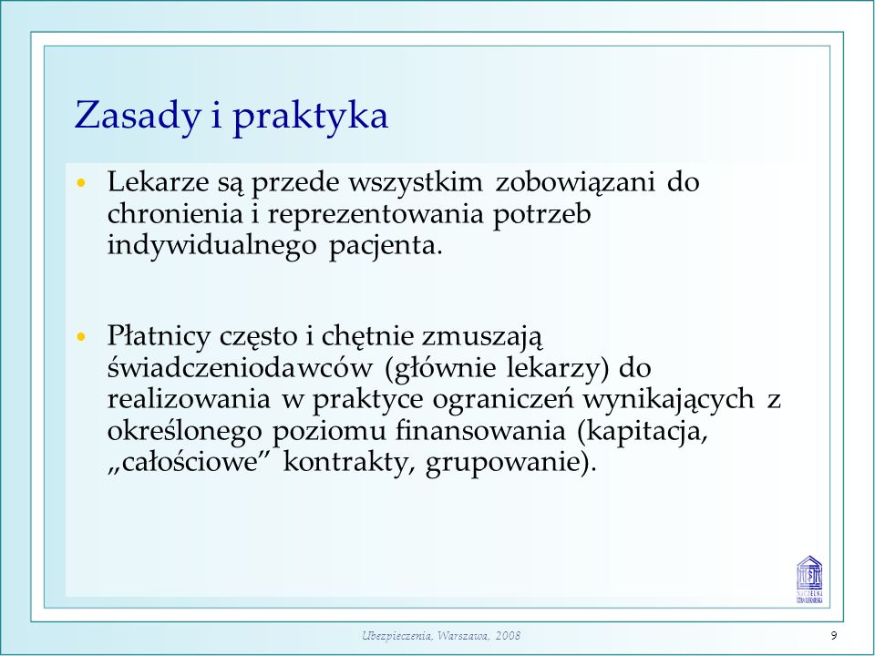 Ubezpieczenia, Warszawa, 20089 Zasady i praktyka Lekarze są przede wszystkim zobowiązani do chronienia i reprezentowania potrzeb indywidualnego pacjen