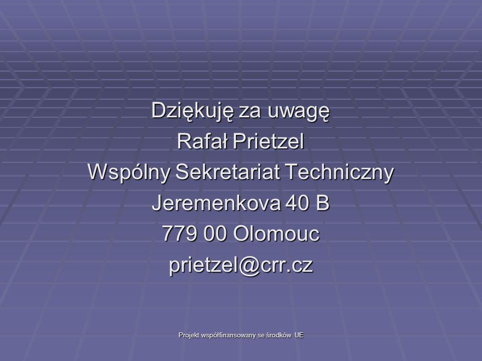 Projekt współfinansowany se środków UE Dziękuję za uwagę Rafał Prietzel Wspólny Sekretariat Techniczny Jeremenkova 40 B 779 00 Olomouc prietzel@crr.cz