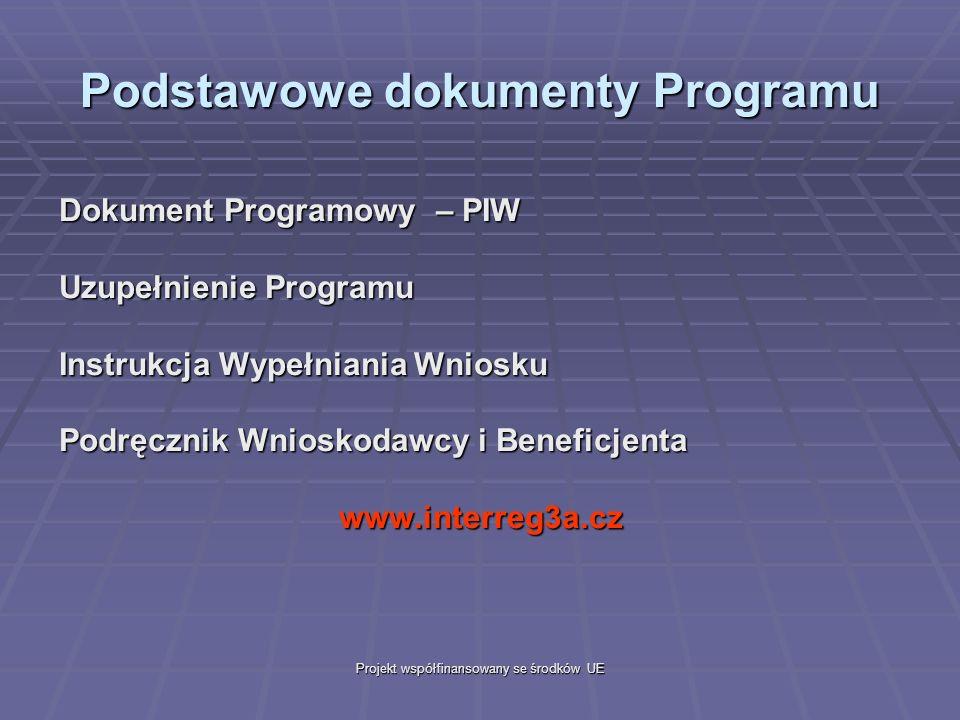 Projekt współfinansowany se środków UE Podstawowe dokumenty Programu Dokument Programowy – PIW Uzupełnienie Programu Instrukcja Wypełniania Wniosku Podręcznik Wnioskodawcy i Beneficjenta www.interreg3a.cz