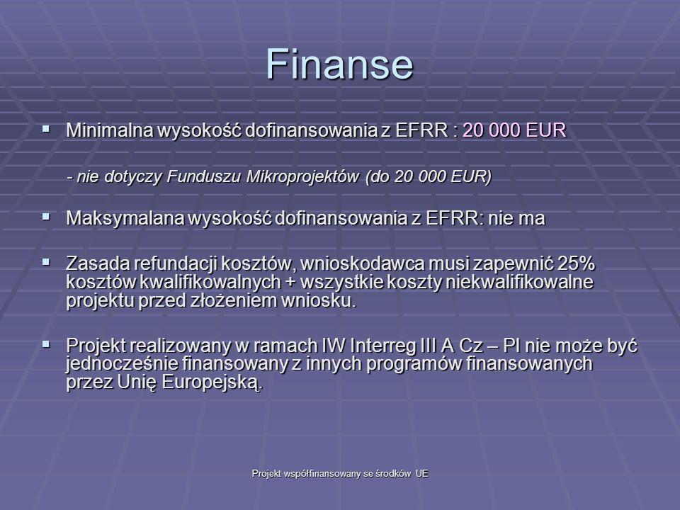 Projekt współfinansowany se środków UE Finanse Minimalna wysokość dofinansowania z EFRR : 20 000 EUR Minimalna wysokość dofinansowania z EFRR : 20 000 EUR - nie dotyczy Funduszu Mikroprojektów (do 20 000 EUR) - nie dotyczy Funduszu Mikroprojektów (do 20 000 EUR) Maksymalana wysokość dofinansowania z EFRR: nie ma Maksymalana wysokość dofinansowania z EFRR: nie ma Zasada refundacji kosztów, wnioskodawca musi zapewnić 25% kosztów kwalifikowalnych + wszystkie koszty niekwalifikowalne projektu przed złożeniem wniosku.