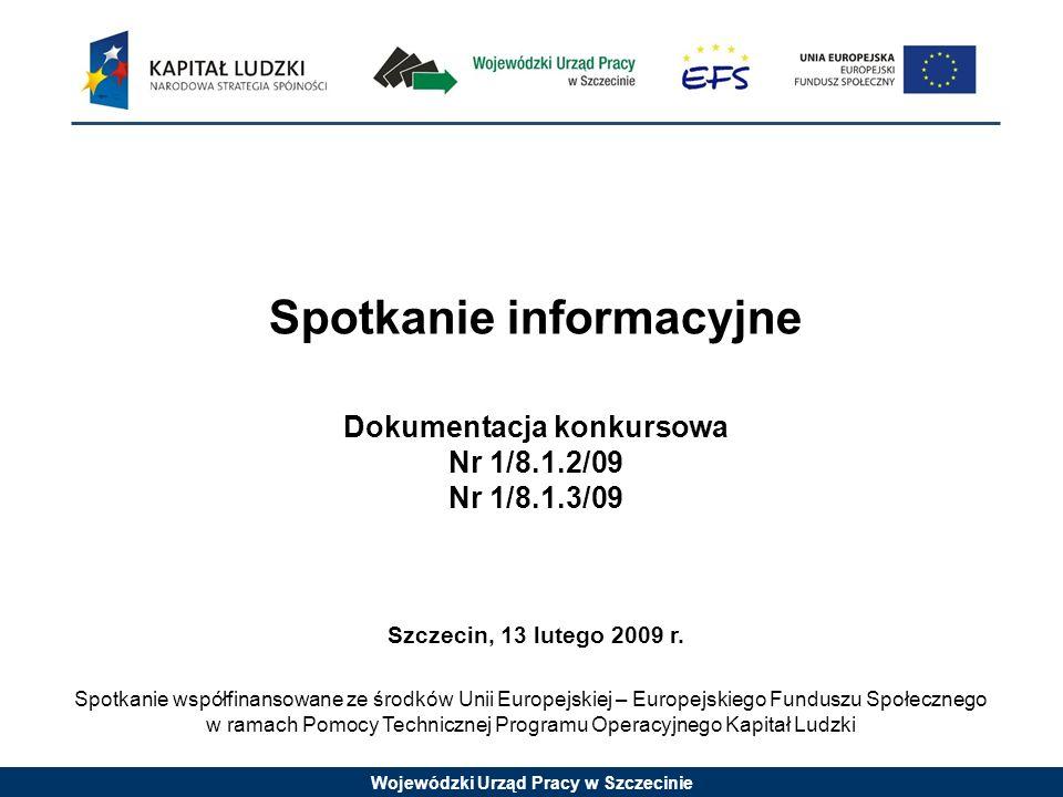 Wojewódzki Urząd Pracy w Szczecinie Spotkanie informacyjne Dokumentacja konkursowa Nr 1/8.1.2/09 Nr 1/8.1.3/09 Szczecin, 13 lutego 2009 r.
