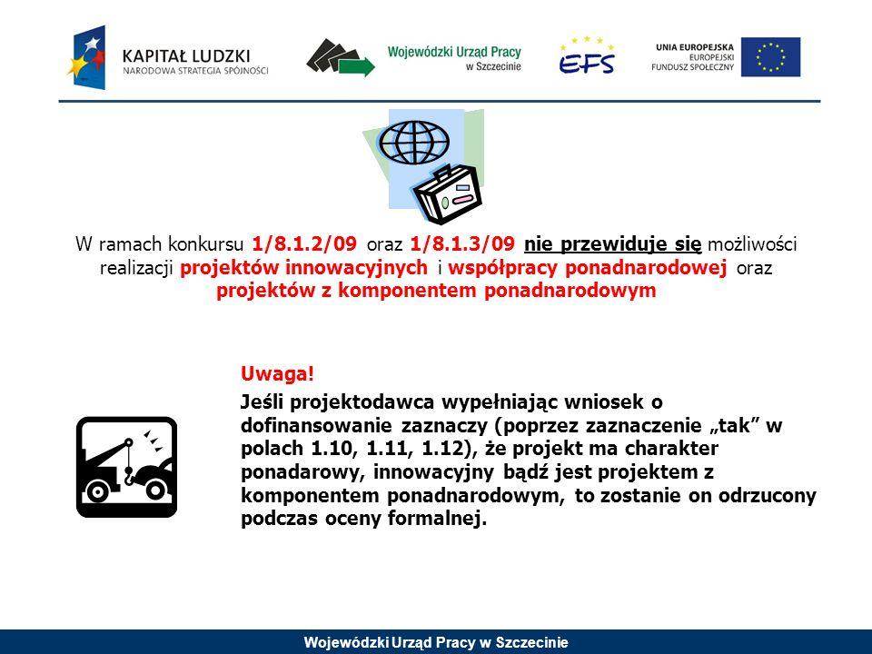 Wojewódzki Urząd Pracy w Szczecinie W ramach konkursu 1/8.1.2/09 oraz 1/8.1.3/09 nie przewiduje się możliwości realizacji projektów innowacyjnych i ws