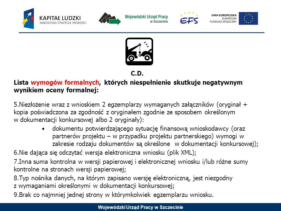 Wojewódzki Urząd Pracy w Szczecinie C.D. Lista wymogów formalnych, których niespełnienie skutkuje negatywnym wynikiem oceny formalnej: 5.Niezłożenie w