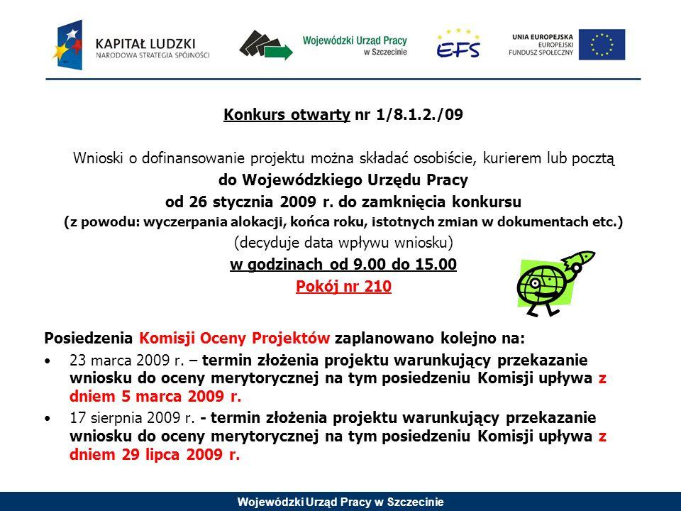 Wojewódzki Urząd Pracy w Szczecinie Konkurs otwarty nr 1/8.1.2./09 Wnioski o dofinansowanie projektu można składać osobiście, kurierem lub pocztą do Wojewódzkiego Urzędu Pracy od 26 stycznia 2009 r.