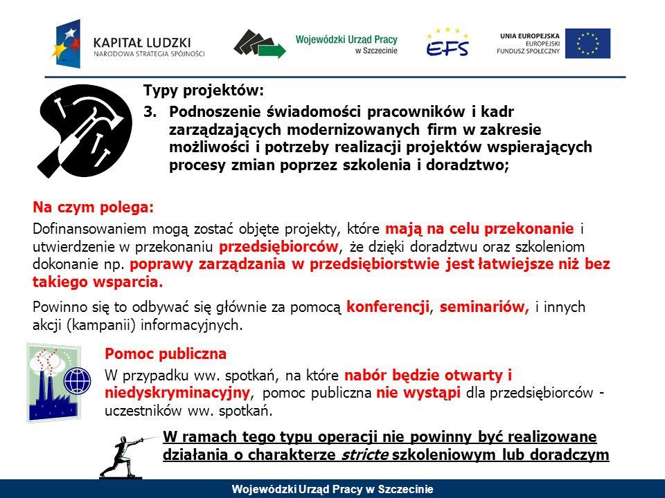 Wojewódzki Urząd Pracy w Szczecinie Typy projektów: 3.Podnoszenie świadomości pracowników i kadr zarządzających modernizowanych firm w zakresie możliw