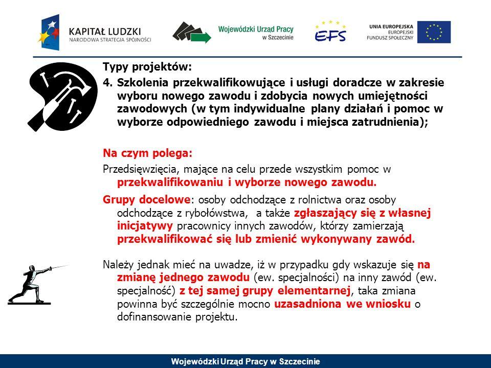 Wojewódzki Urząd Pracy w Szczecinie Typy projektów: 4.Szkolenia przekwalifikowujące i usługi doradcze w zakresie wyboru nowego zawodu i zdobycia nowyc