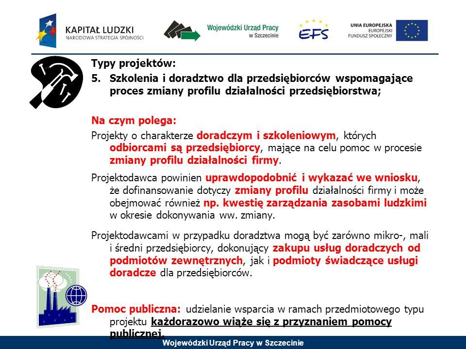 Wojewódzki Urząd Pracy w Szczecinie Typy projektów: 5.Szkolenia i doradztwo dla przedsiębiorców wspomagające proces zmiany profilu działalności przeds