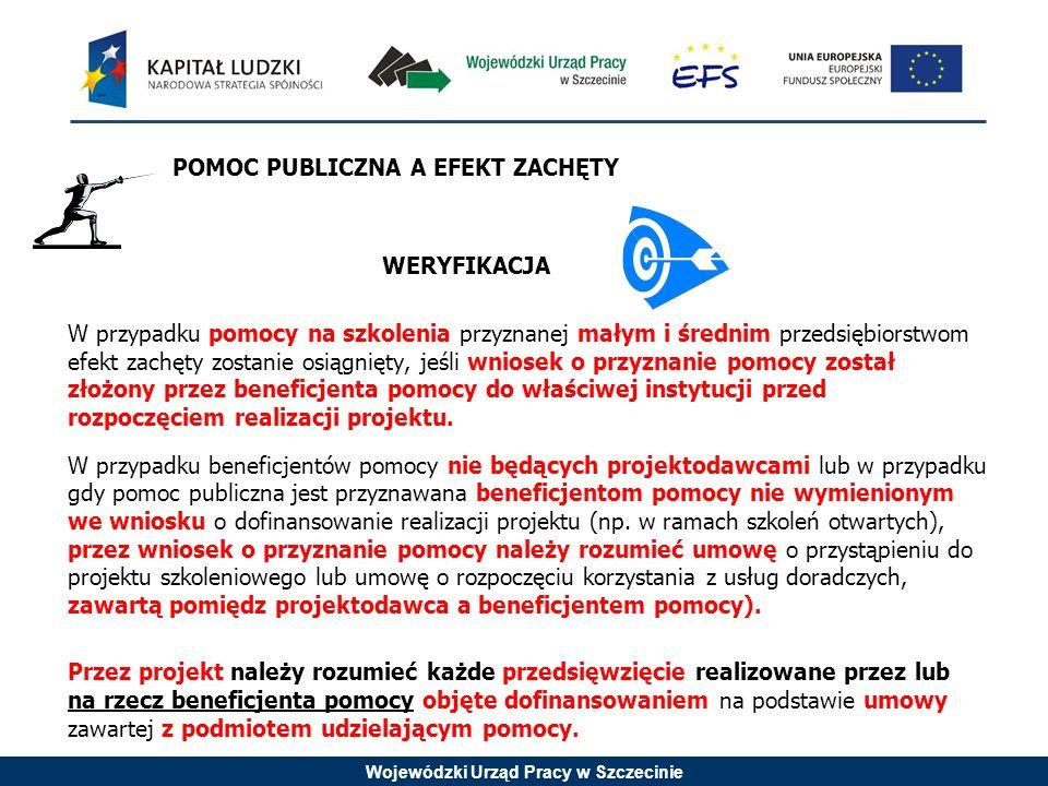 Wojewódzki Urząd Pracy w Szczecinie POMOC PUBLICZNA A EFEKT ZACHĘTY WERYFIKACJA W przypadku pomocy na szkolenia przyznanej małym i średnim przedsiębio