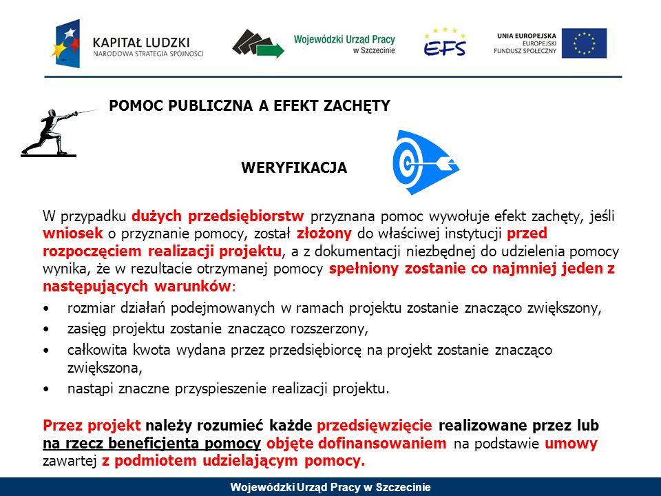 Wojewódzki Urząd Pracy w Szczecinie POMOC PUBLICZNA A EFEKT ZACHĘTY WERYFIKACJA W przypadku dużych przedsiębiorstw przyznana pomoc wywołuje efekt zach