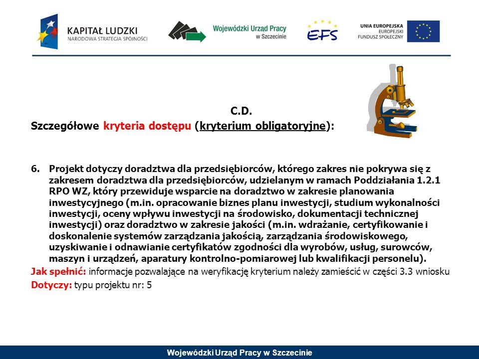 Wojewódzki Urząd Pracy w Szczecinie C.D. Szczegółowe kryteria dostępu (kryterium obligatoryjne): 6.Projekt dotyczy doradztwa dla przedsiębiorców, któr