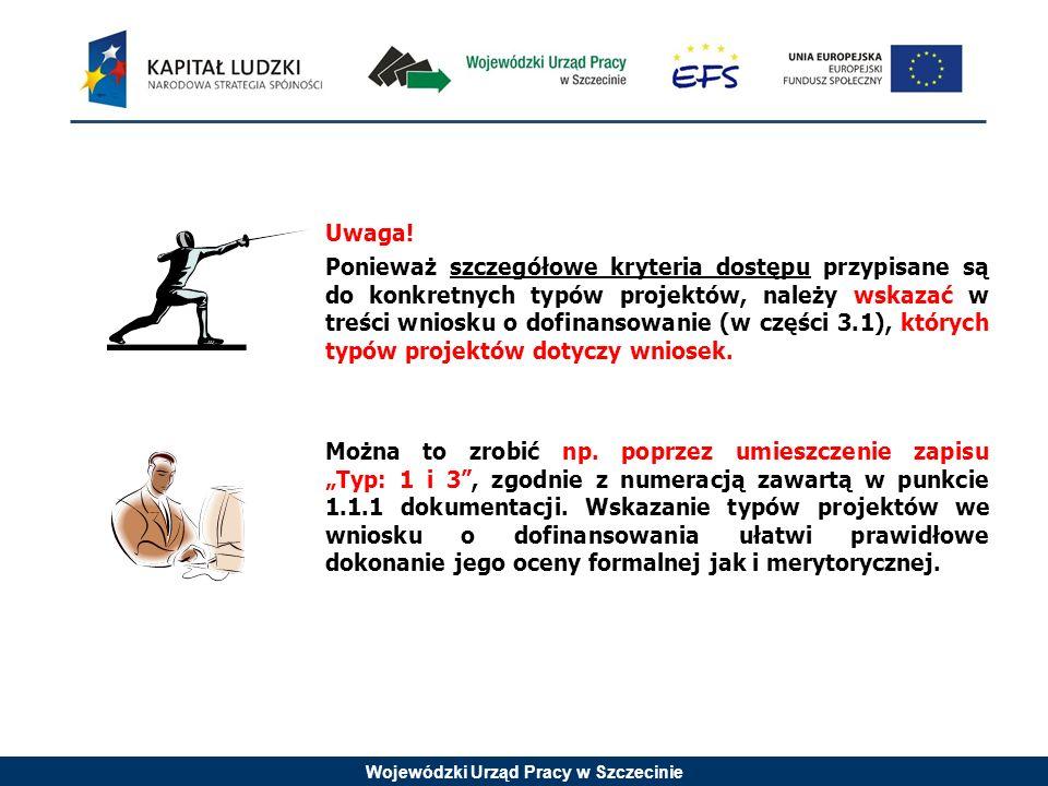 Wojewódzki Urząd Pracy w Szczecinie Uwaga! Ponieważ szczegółowe kryteria dostępu przypisane są do konkretnych typów projektów, należy wskazać w treści