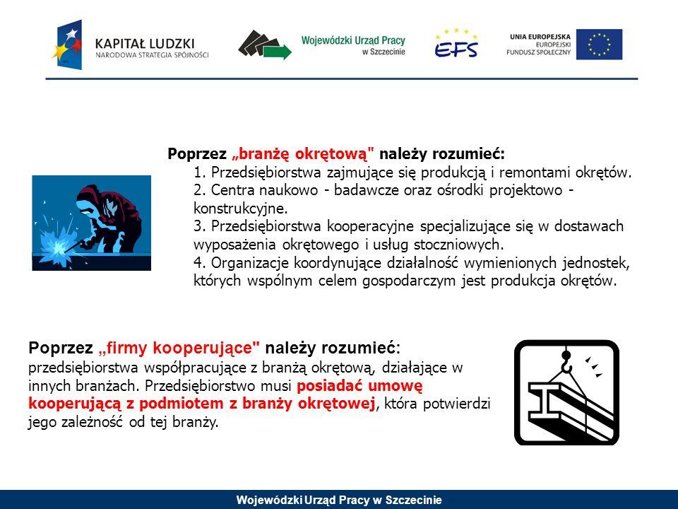 Wojewódzki Urząd Pracy w Szczecinie Poprzez branżę okrętową należy rozumieć: 1.