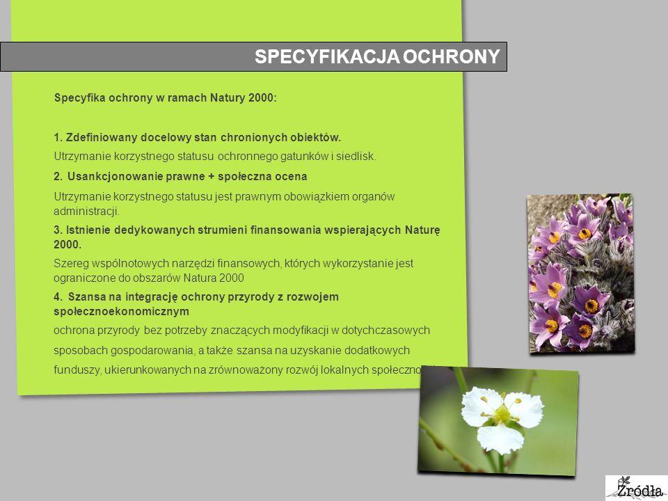 SPECYFIKACJA OCHRONY Specyfika ochrony w ramach Natury 2000: 1. Zdefiniowany docelowy stan chronionych obiektów. Utrzymanie korzystnego statusu ochron