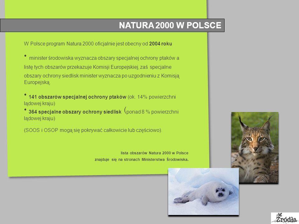 NATURA 2000 W POLSCE W Polsce program Natura 2000 oficjalnie jest obecny od 2004 roku minister środowiska wyznacza obszary specjalnej ochrony ptaków a