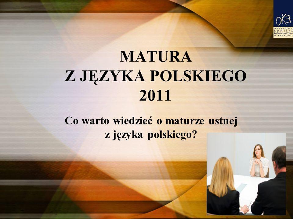 MATURA Z JĘZYKA POLSKIEGO 2011 Co warto wiedzieć o maturze ustnej z języka polskiego?
