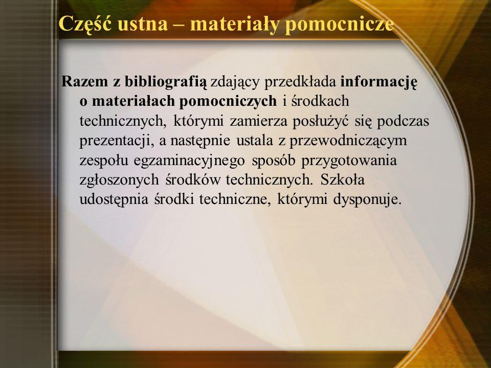 Część ustna – materiały pomocnicze Razem z bibliografią zdający przedkłada informację o materiałach pomocniczych i środkach technicznych, którymi zami