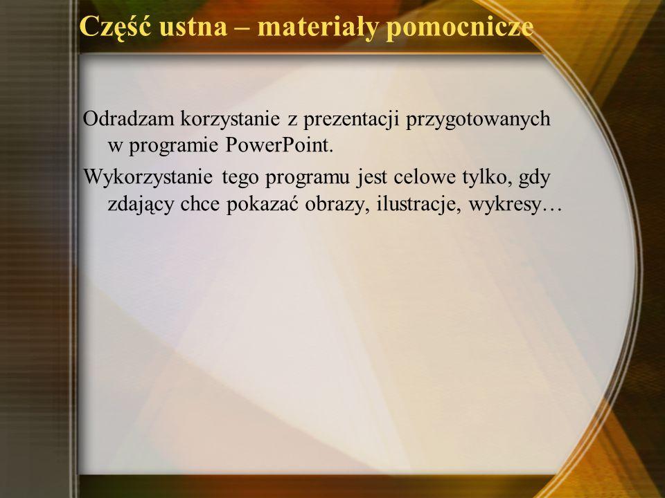 Część ustna – materiały pomocnicze Odradzam korzystanie z prezentacji przygotowanych w programie PowerPoint. Wykorzystanie tego programu jest celowe t
