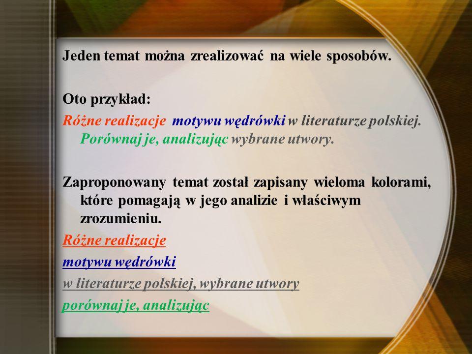 Jeden temat można zrealizować na wiele sposobów. Oto przykład: Różne realizacje motywu wędrówki w literaturze polskiej. Porównaj je, analizując wybran