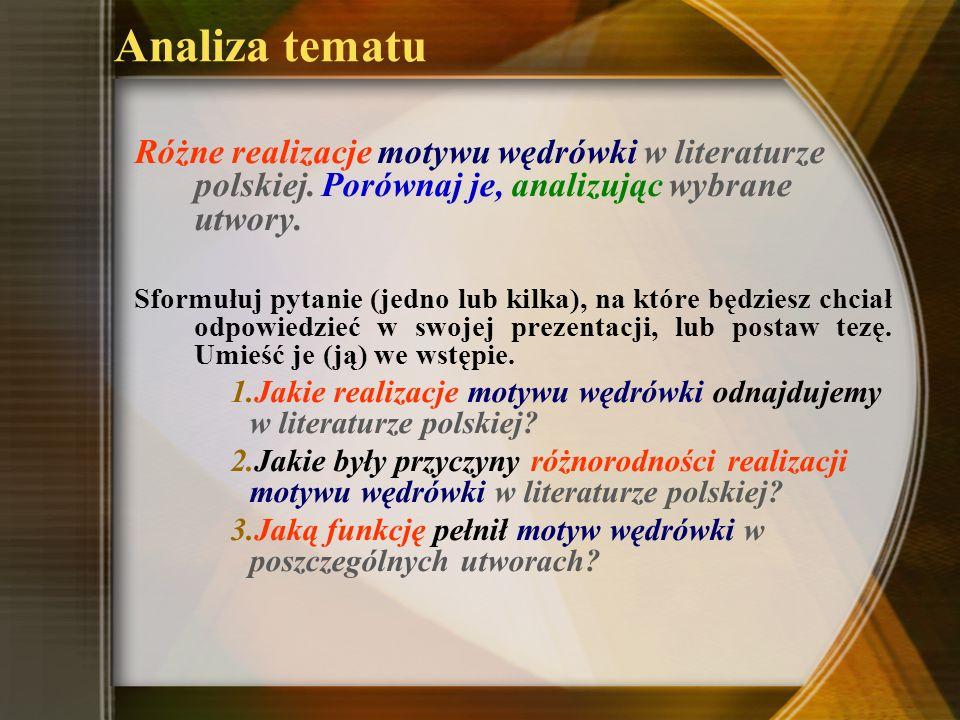 Analiza tematu Różne realizacje motywu wędrówki w literaturze polskiej. Porównaj je, analizując wybrane utwory. Sformułuj pytanie (jedno lub kilka), n