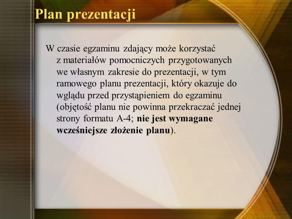 Plan prezentacji W czasie egzaminu zdający może korzystać z materiałów pomocniczych przygotowanych we własnym zakresie do prezentacji, w tym ramowego