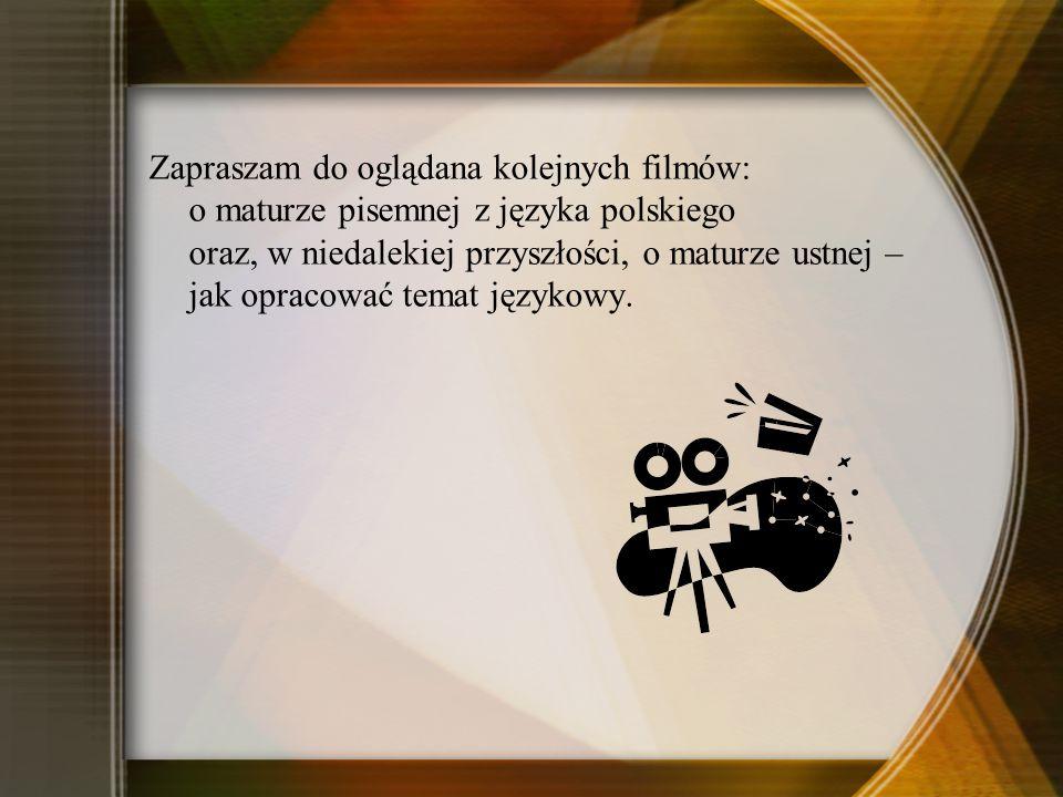 Zapraszam do oglądana kolejnych filmów: o maturze pisemnej z języka polskiego oraz, w niedalekiej przyszłości, o maturze ustnej – jak opracować temat