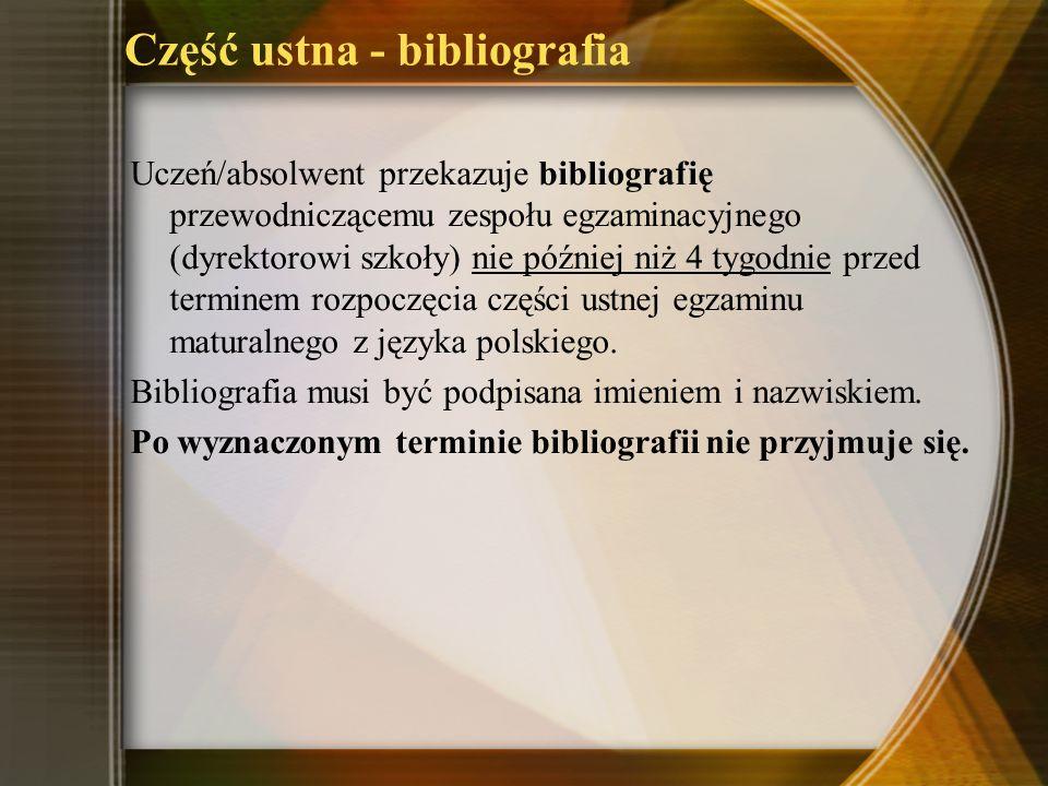 Część ustna - bibliografia Uczeń/absolwent przekazuje bibliografię przewodniczącemu zespołu egzaminacyjnego (dyrektorowi szkoły) nie później niż 4 tyg