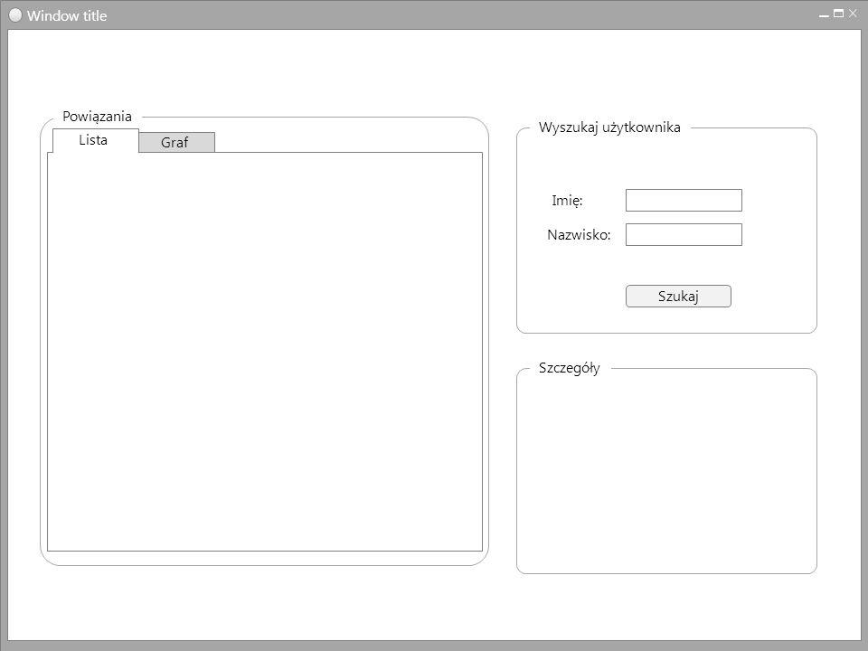 Window title Wyszukaj użytkownika Szukaj Imię: Nazwisko: Powiązania Szczegóły Graf Lista