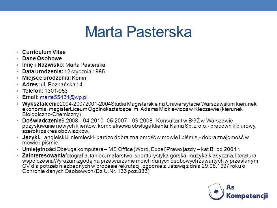 Marta Pasterska Curriculum Vitae Dane Osobowe Imię i Nazwisko: Marta Pasterska Data urodzenia: 12 stycznia 1985 Miejsce urodzenia: Konin Adres: ul.
