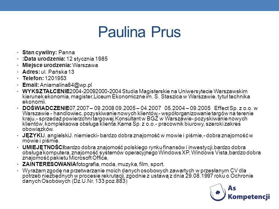 Paulina Prus Stan cywilny: Panna :Data urodzenia: 12 stycznia 1985 Miejsce urodzenia: Warszawa Adres: ul.