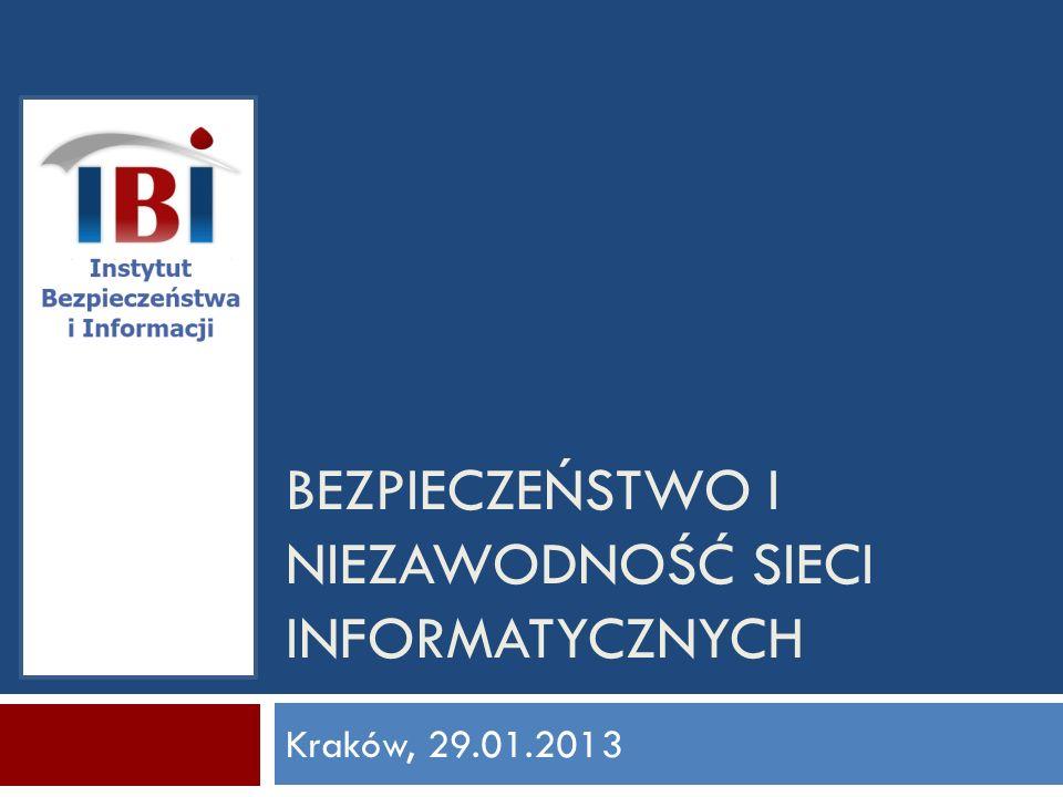 Kraków, 29.01.2013 BEZPIECZEŃSTWO I NIEZAWODNOŚĆ SIECI INFORMATYCZNYCH