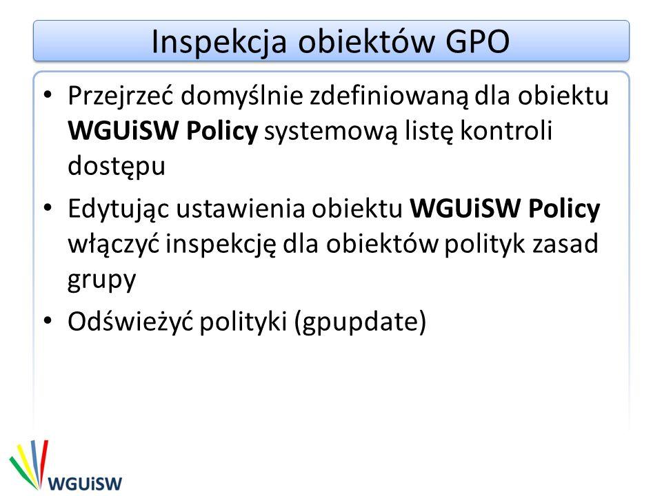 Inspekcja obiektów GPO Połączyć obiekt WGUiSW Policy z domeną ocean.com Wykonać następujące zmiany obiektu WGUiSW Policy: 1.Modyfikacja minimalnej długości hasła na wartość 5 2.Włączenie opcji wymuszania stosowania obiektu WGUiSW Policy 3.Delegować uprawnienia do tworzenia RSoP dla użytkownika User1