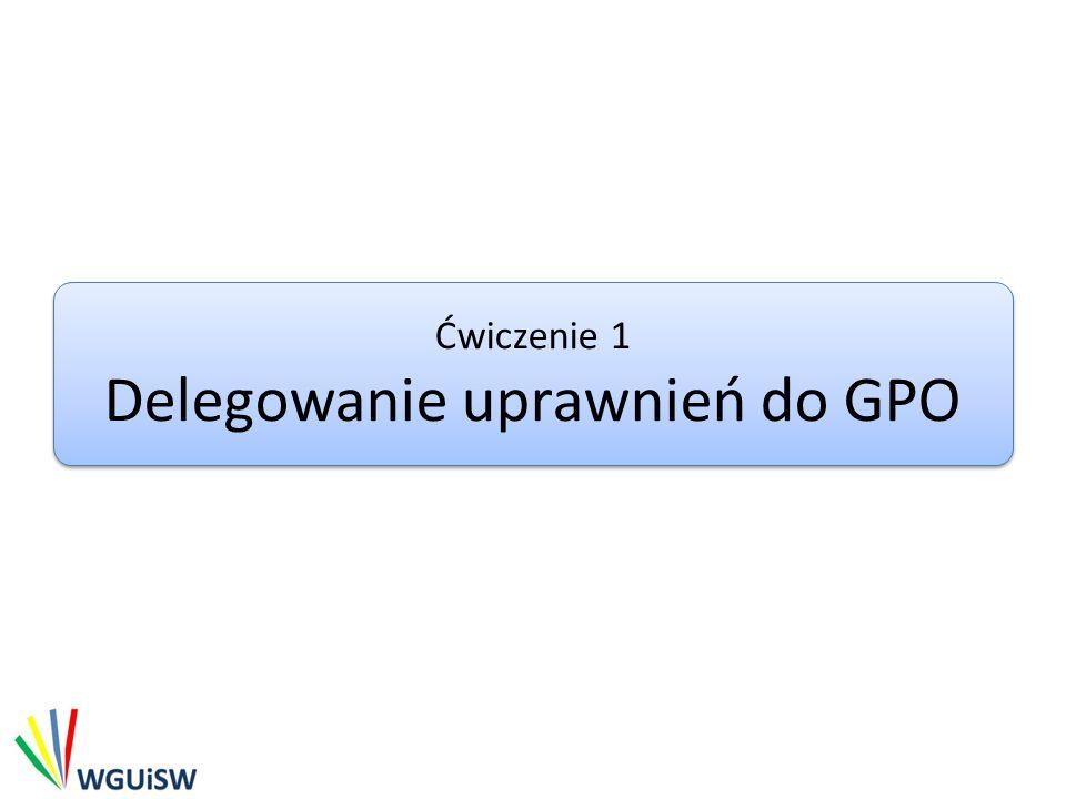 Delegowanie uprawnień do GPO Połączyć obiekt WGUiSW Policy z jednostką organizacyjną ocean.com/Domain Controllers Na zakładce Delegation ustawień obiektu WGUiSW Policy dodać grupę GPO Admins nadając jej uprawnienia Edit settings