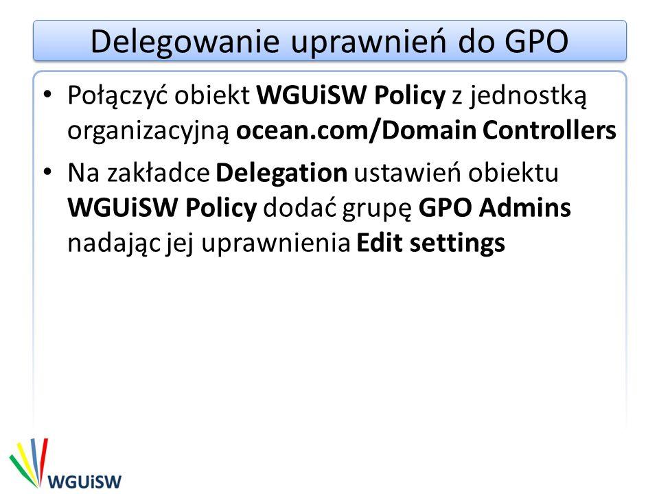 Delegowanie uprawnień do GPO Uruchomić konsolę mmc używając poświadczeń użytkownika Admin1 Dodać snap-in Group Policy Management Zweryfikować możliwość edycji obiektu Default Domain Controllers Policy Zweryfikować możliwość edycji obiektu WGUiSW Policy
