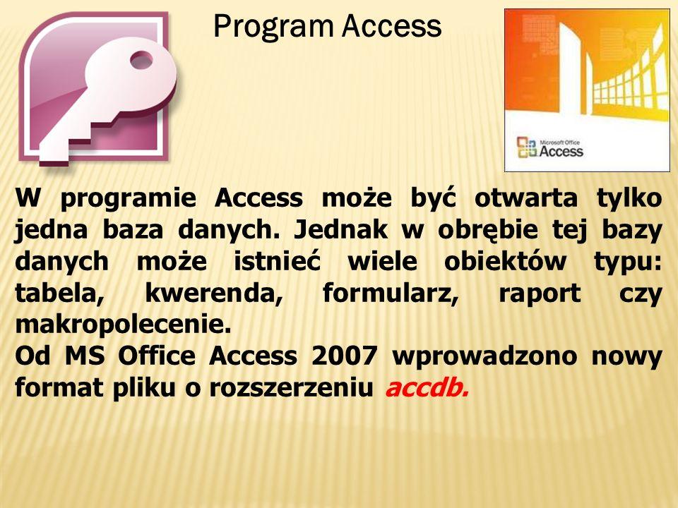Program Access W programie Access może być otwarta tylko jedna baza danych. Jednak w obrębie tej bazy danych może istnieć wiele obiektów typu: tabela,