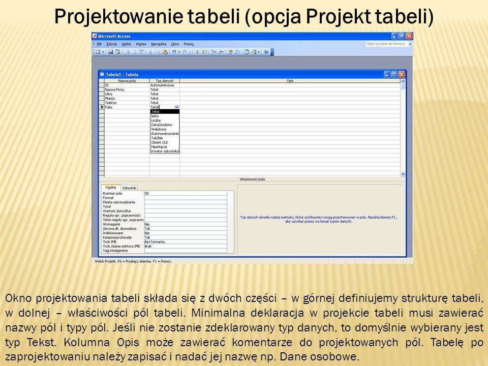 Projektowanie tabeli (opcja Projekt tabeli) Okno projektowania tabeli składa się z dwóch części – w górnej definiujemy strukturę tabeli, w dolnej – wł