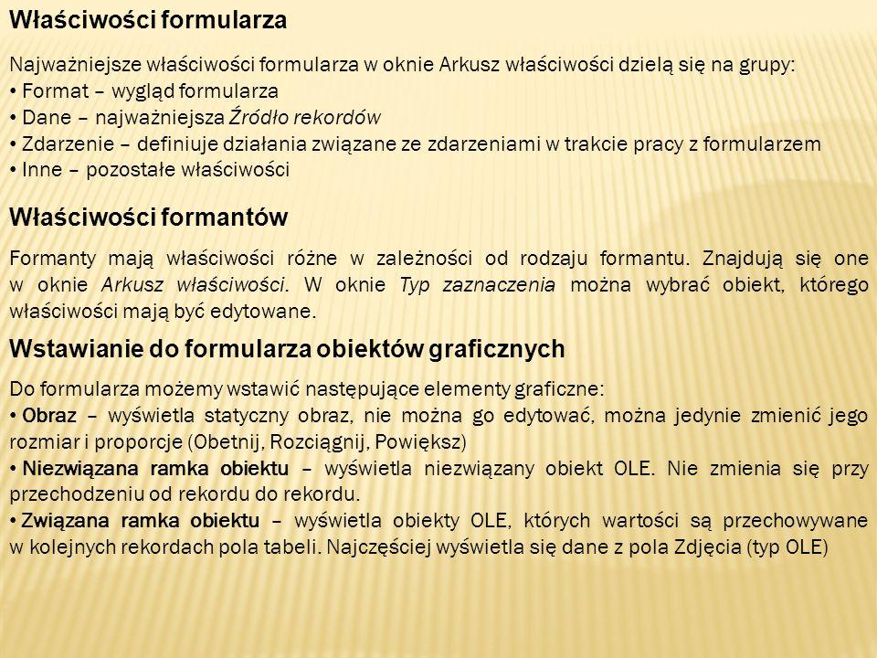 Właściwości formularza Najważniejsze właściwości formularza w oknie Arkusz właściwości dzielą się na grupy: Format – wygląd formularza Dane – najważni