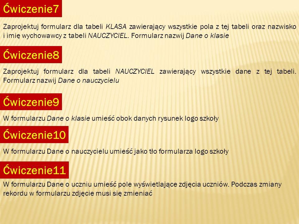 Ćwiczenie7 Zaprojektuj formularz dla tabeli KLASA zawierający wszystkie pola z tej tabeli oraz nazwisko i imię wychowawcy z tabeli NAUCZYCIEL. Formula