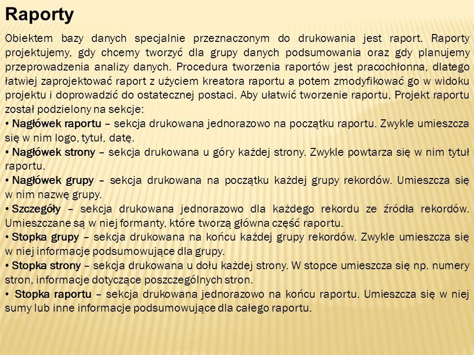 Raporty Obiektem bazy danych specjalnie przeznaczonym do drukowania jest raport. Raporty projektujemy, gdy chcemy tworzyć dla grupy danych podsumowani