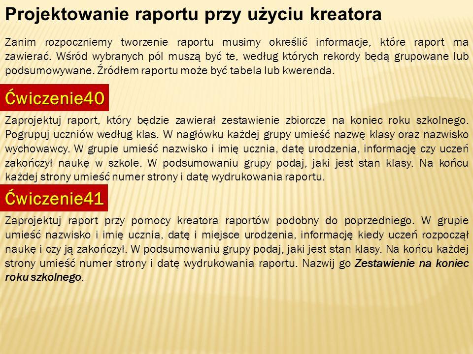 Projektowanie raportu przy użyciu kreatora Zanim rozpoczniemy tworzenie raportu musimy określić informacje, które raport ma zawierać. Wśród wybranych